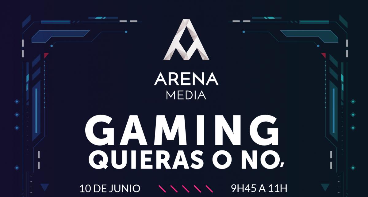 """ARENA OFRECE EL WEBINAR """"GAMING, QUIERAS O NO"""" EL 10 DE JUNIO"""